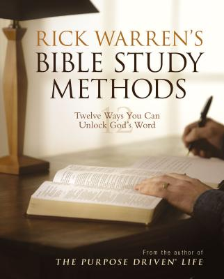 Rick Warren's Bible Study Methods: Twelve Ways You Can Unlock God's Word - Warren, Rick, D.Min.