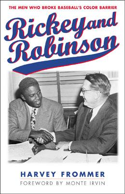 Rickey and Robinson: The Men Who Broke Baseball's Color Barrier - Frommer, Harvey, and Irvin, Monte (Foreword by)