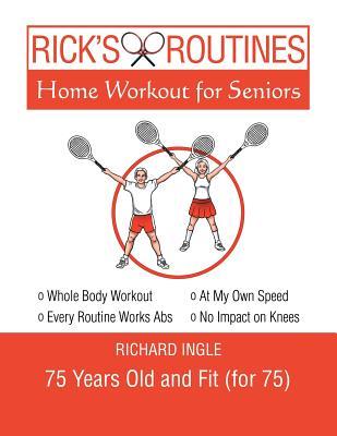 Rick's Routines: Home Workout for Seniors - Ingle, Richard