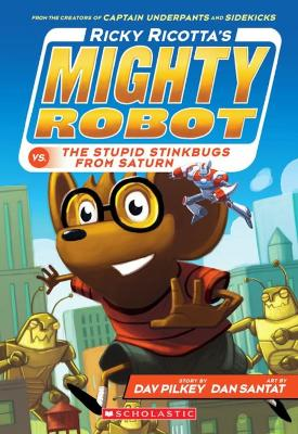 Ricky Ricotta's Mighty Robot vs the Stupid Stinkbugs from Saturn - Pilkey, Dav