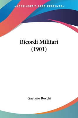 Ricordi Militari (1901) - Rocchi, Gaetano