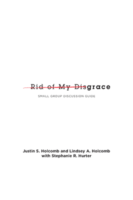 Rid of My Disgrace: Small Group Discussion Guide - Holcomb, Justin, and Holcomb, Lindsey