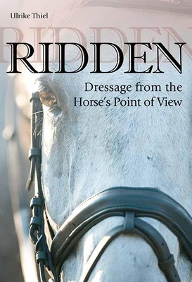 Ridden: Dressage from the Horse's Point of View - Thiel, Ulrike, and Hughes, Coralie (Translated by)