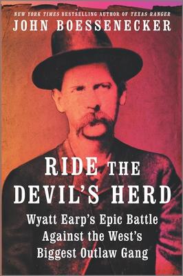 Ride the Devil's Herd: Wyatt Earp's Epic Battle Against the West's Biggest Outlaw Gang - Boessenecker, John