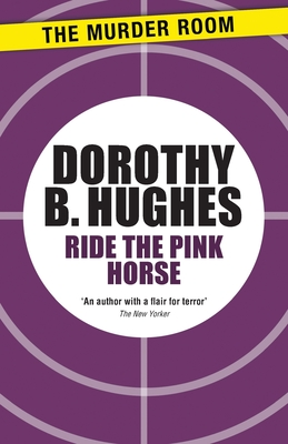 Ride the Pink Horse - Hughes, Dorothy B.