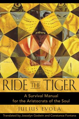 Ride the Tiger: A Survival Manual for the Aristocrats of the Soul - Evola, Julius, and Godwin, Joscelyn (Translated by), and Fontana, Constance (Translated by)