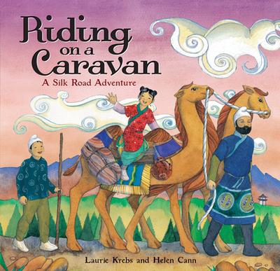 Riding on a Caravan: A Silk Road Adventure - Krebs, Laurie