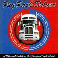Rig Rock Deluxe: A Musical Salute to the American Truck Drivers - Various Artists