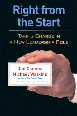 Right from the Start: Taking Charge in a New Leadership Role - Ciampa, Dan, and Watkins, Michael