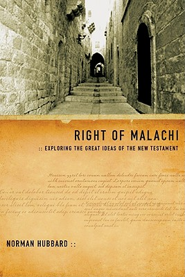 Right of Malachi: Exploring the Great Ideas of the New Testament - Hubbard, Norman