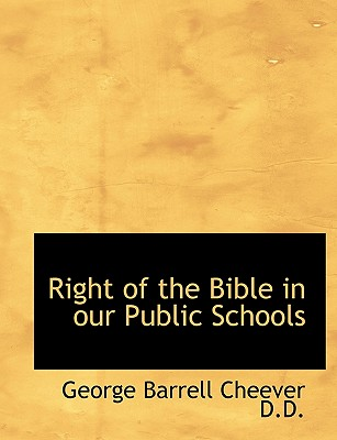 Right of the Bible in Our Public Schools - Cheever, George Barrell