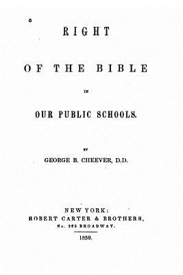 Right of the Bible in our public schools - Cheever, George B