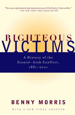 Righteous Victims: A History of the Zionist-Arab Conflict, 1881-1998 - Morris, Benny