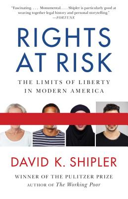 Rights at Risk: The Limits of Liberty in Modern America - Shipler, David K
