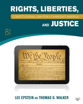 Rights, Liberties, and Justice: Constitutional Law for a Changing America - Epstein, Lee, and Walker, Thomas G