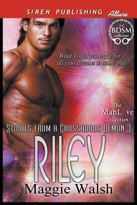 Riley [Stories from a Crossroads Demon 3] (Siren Publishing Allure Manlove) - Walsh, Maggie