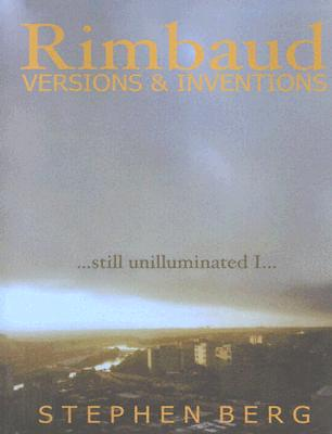 Rimbaud Versions & Inventions: Still Unilluminated I... - Berg, Stephen