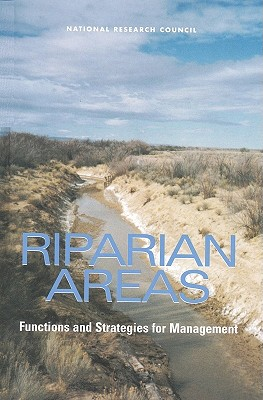 Riparian Areas: Functions and Strategies for Management - National Research Council, and Division on Earth and Life Studies, and Board on Environmental Studies and Toxicology