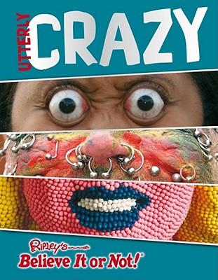 Ripley's Believe it or Not: Utterly Crazy - Tibballs, Geoff, and Ripley's Believe It or Not!