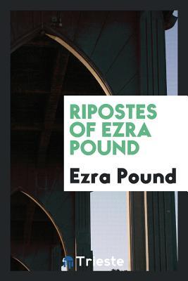 Ripostes of Ezra Pound - Pound, Ezra