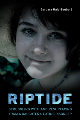 Riptide: Struggling with and Resurfacing from a Daughter's Eating Disorder - Hale-Seubert, Barbara
