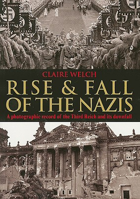 Rise & Fall of the Nazis - Welch, Claire