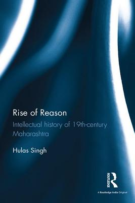 Rise of Reason: Intellectual history of 19th-century Maharashtra - Singh, Hulas
