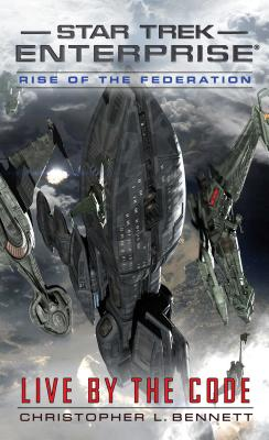 Rise of the Federation: Live by the Code - Bennett, Christopher L.