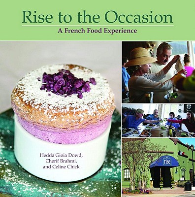 Rise to the Occasion: A French Food Experience - Dowd, Hedda, and Brahmi, Cherif, and Perry, Courtney (Photographer)