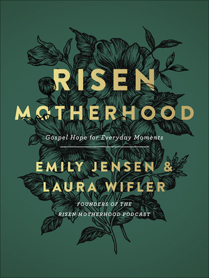 Risen Motherhood: Gospel Hope for Everyday Moments - Jensen, Emily, and Wifler, Laura