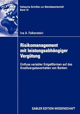 Risikomanagement Mit Leistungsabhangiger Vergutung: Einfluss Variabler Entgeltformen Auf Das Kreditvergabeverhalten Von Banken - Falkenstein, Ina A