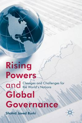 Rising Powers and Global Governance: Changes and Challenges for the World's Nations - Burki, Shahid Javed
