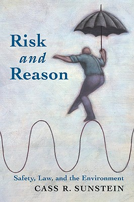 Risk and Reason: Safety, Law, and the Environment - Sunstein, Cass R