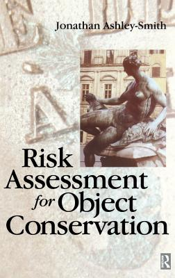Risk Assessment for Object Conservation - Ashley-Smith, Jonathan