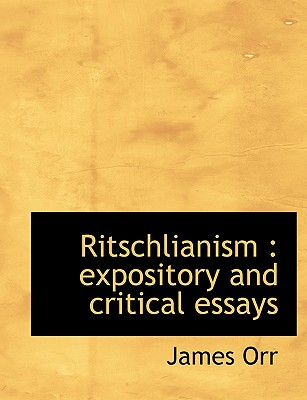 Ritschlianism: Expository and Critical Essays - Orr, James