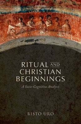 Ritual and Christian Beginnings: A Socio-Cognitive Analysis - Uro, Risto