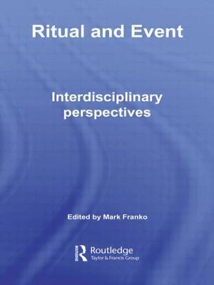 Ritual and Event: Interdisciplinary Perspectives - Franko, Mark (Editor)