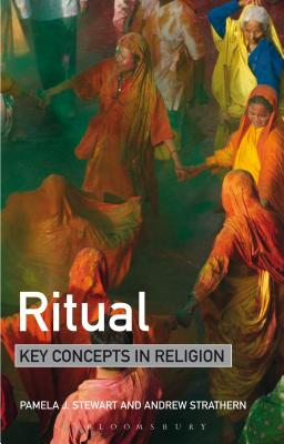 Ritual: Key Concepts in Religion - Stewart, Pamela J., Dr., and Strathern, Andrew, Professor