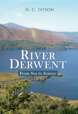 River Derwent: From Sea to Source - Ivison, H. C.