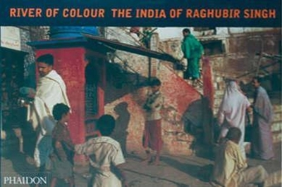River of Colour the India of Raghubir Singh - Singh, Raghubir