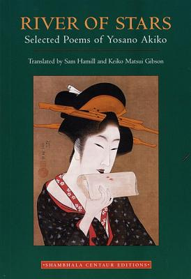 River of Stars: Selected Poems of Yosano Akiko - Akiko, Yosano, and Hamill, Sam (Translated by), and Gibson, Keiko Matsui (Translated by)