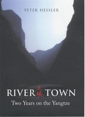 River Town: Two Years on the Yangtze - Hessler, Peter