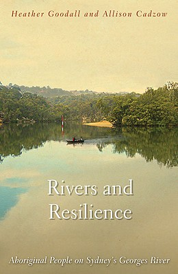 Rivers and Resilience: Aboriginal People on Sydney's Georges River - Cadzow, Alison, and Goodall, Heather