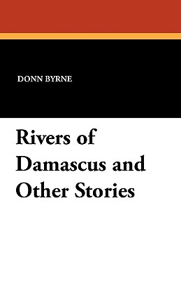 Rivers of Damascus and Other Stories - Byrne, Donn
