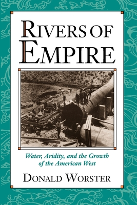Rivers of Empire: Water, Aridity, and the Growth of the American West - Worster, Donald