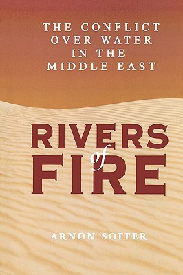 Rivers of Fire: The Conflict Over Water in the Middle East - Soffer, Arnon, and Sofer, Arnon, and Rosovsky, Murray