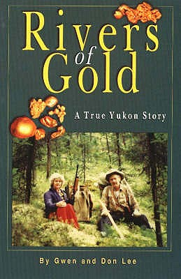 Rivers of Gold: A True Yukon Story - Lee, Gewn, and Lee, Don