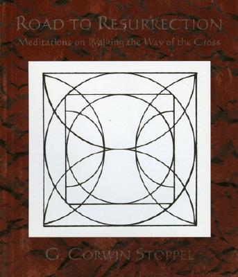 Road to Resurrection: Meditations of Walking the Way of the Cross - Stoppel, Gerald C, and Stoppel, G Corwin, and Stoppel, Corwin G