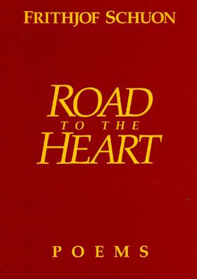 Road to the Heart - Schuon, Frithjof, and Schoun, Frithjof