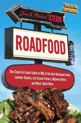 Roadfood: The Coast-To-Coast Guide to 900 of the Best Barbecue Joints, Lobster Shacks, Ice Cream Parlors, Highway Diners, and Much, Much More - Stern, Jane, and Stern, Michael, Ph.D.